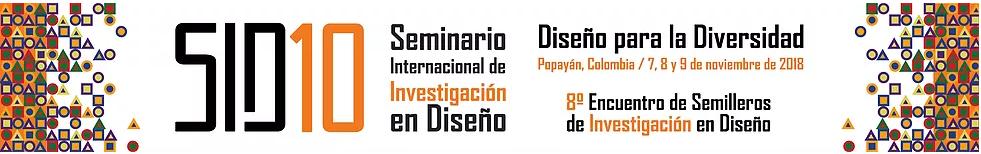 SID 10° SEMINARIO INTERNACIONAL DE INVESTIGACIÓN EN DISEÑO Y  8° ENCUENTRO DE SEMILLEROS DE INVESTIGACIÓN EN DISEÑO-UNIMAYOR