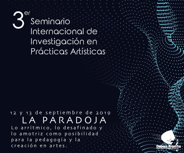TERCER SEMINARIO INTERNACIONAL DE INVESTIGACIÓN EN PRÁCTICAS ARTÍSTICAS